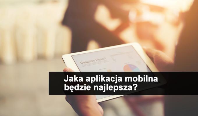 Jaka aplikacja mobilna będzie najlepsza?